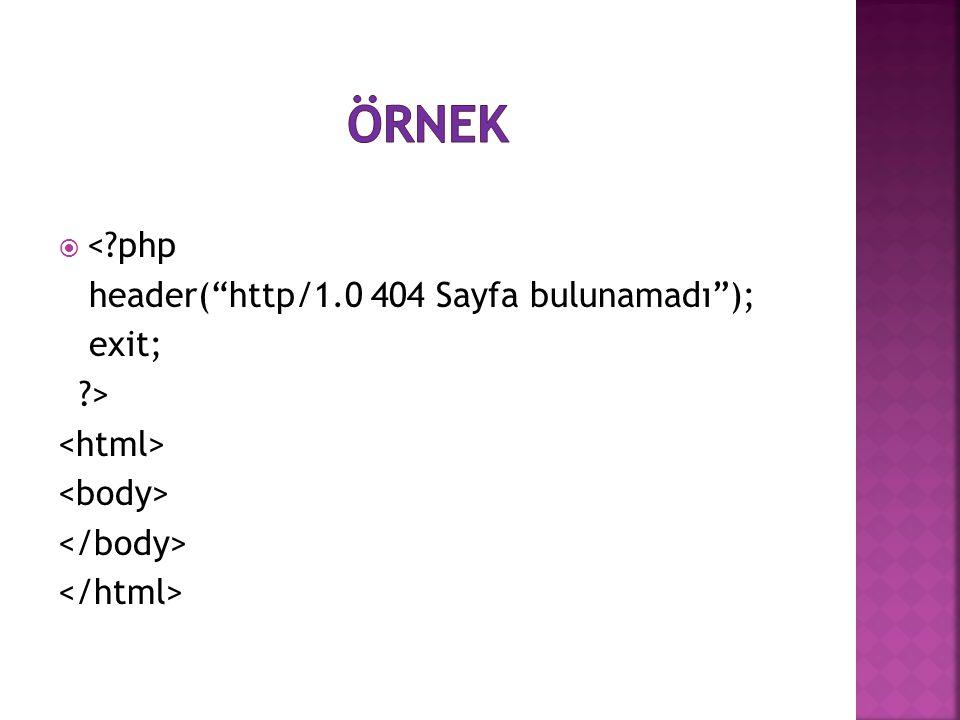 Örnek < php header( http/1.0 404 Sayfa bulunamadı ); exit; >