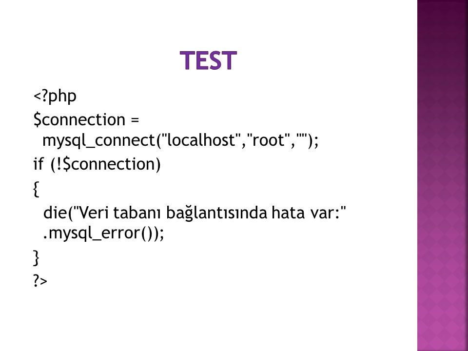 TEST < php $connection = mysql_connect( localhost , root , ); if (!$connection) { die( Veri tabanı bağlantısında hata var: .mysql_error()); } >