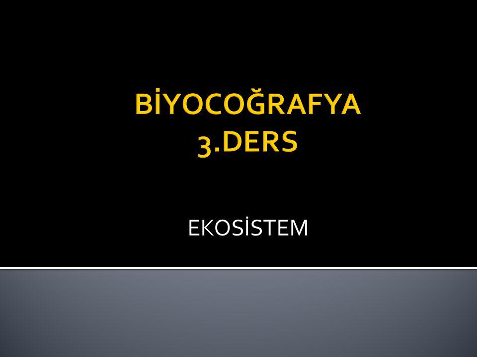 BİYOCOĞRAFYA 3.DERS EKOSİSTEM