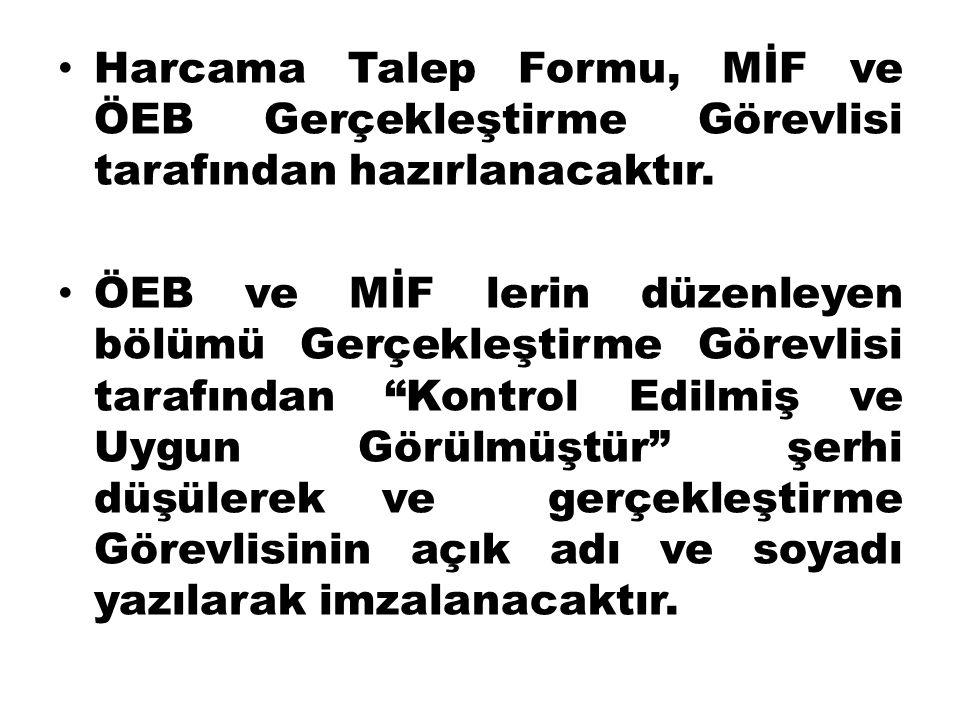 Harcama Talep Formu, MİF ve ÖEB Gerçekleştirme Görevlisi tarafından hazırlanacaktır.
