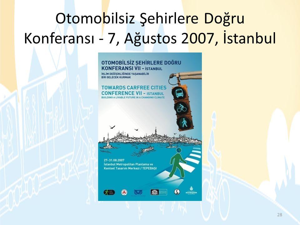 Otomobilsiz Şehirlere Doğru Konferansı - 7, Ağustos 2007, İstanbul