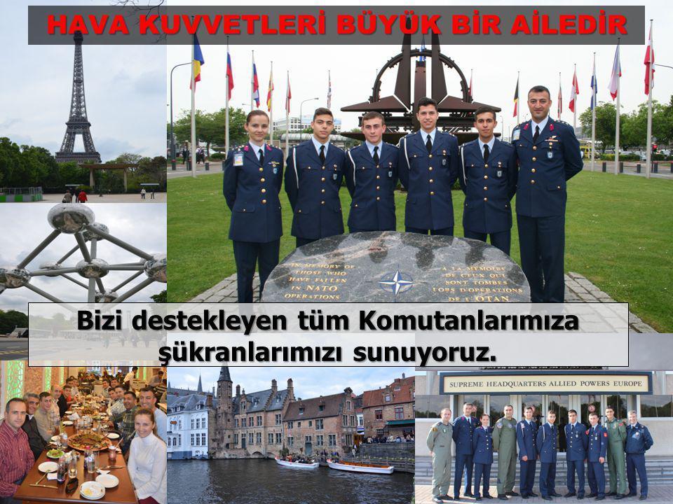 Bizi destekleyen tüm Komutanlarımıza şükranlarımızı sunuyoruz.