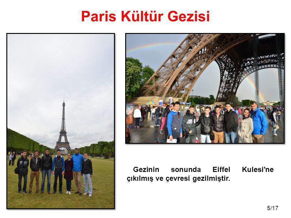 Paris Kültür Gezisi Gezinin sonunda Eiffel Kulesi ne çıkılmış ve çevresi gezilmiştir.
