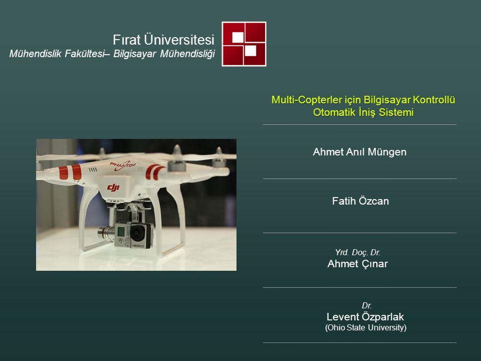 Fırat Üniversitesi Mühendislik Fakültesi– Bilgisayar Mühendisliği. Multi-Copterler için Bilgisayar Kontrollü Otomatik İniş Sistemi.