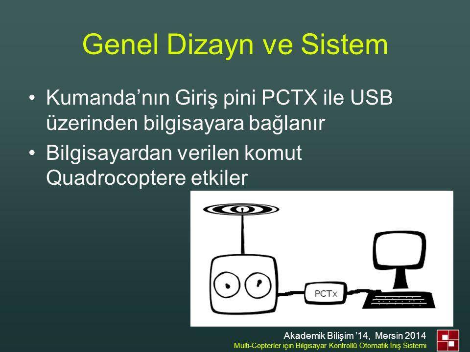 Genel Dizayn ve Sistem Kumanda'nın Giriş pini PCTX ile USB üzerinden bilgisayara bağlanır. Bilgisayardan verilen komut Quadrocoptere etkiler.