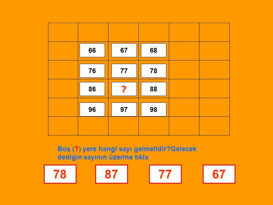 66 67. 68. 76. 77. 78. 86. 88. 96. 97. 98. Boş ( ) yere hangi sayı gelmelidir Gelecek dediğin sayının üzerine tıkla.