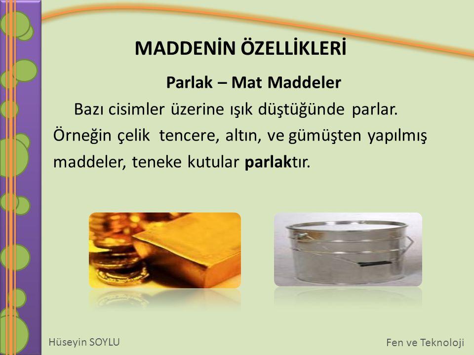 Parlak – Mat Maddeler Bazı cisimler üzerine ışık düştüğünde parlar. Örneğin çelik tencere, altın, ve gümüşten yapılmış.