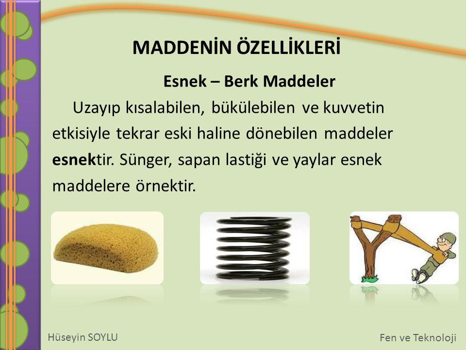 Esnek – Berk Maddeler Uzayıp kısalabilen, bükülebilen ve kuvvetin. etkisiyle tekrar eski haline dönebilen maddeler.