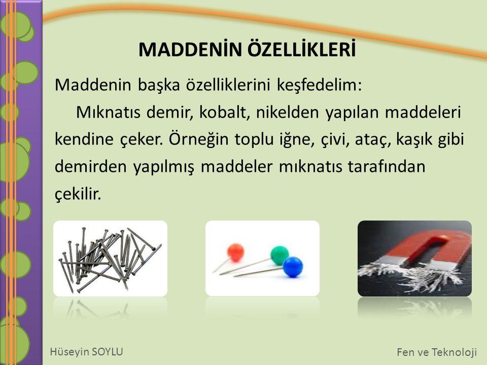 Maddenin başka özelliklerini keşfedelim: