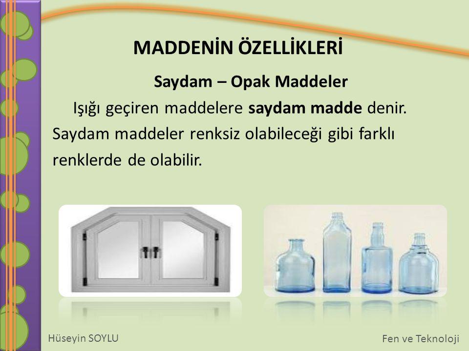Saydam – Opak Maddeler Işığı geçiren maddelere saydam madde denir. Saydam maddeler renksiz olabileceği gibi farklı.