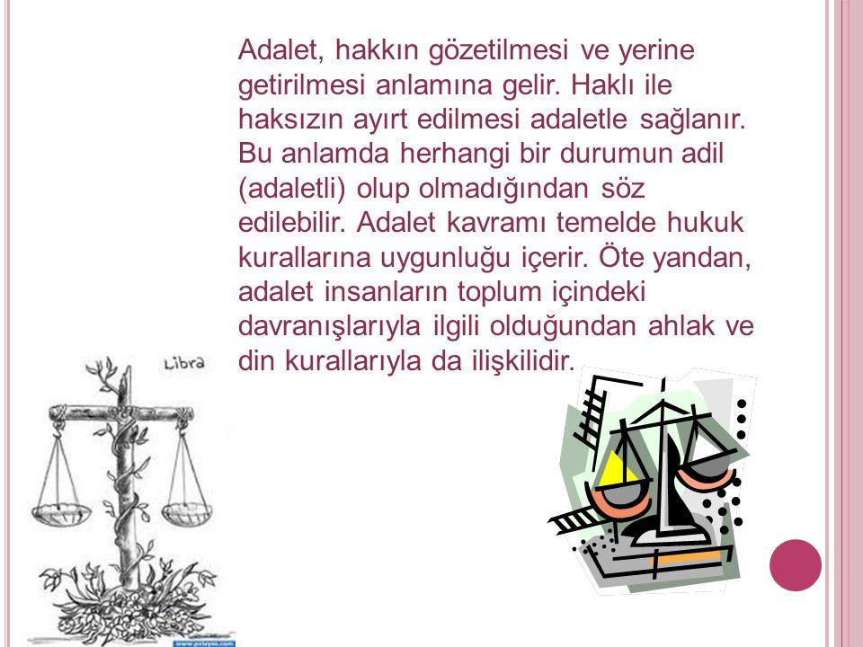 Adalet, hakkın gözetilmesi ve yerine getirilmesi anlamına gelir