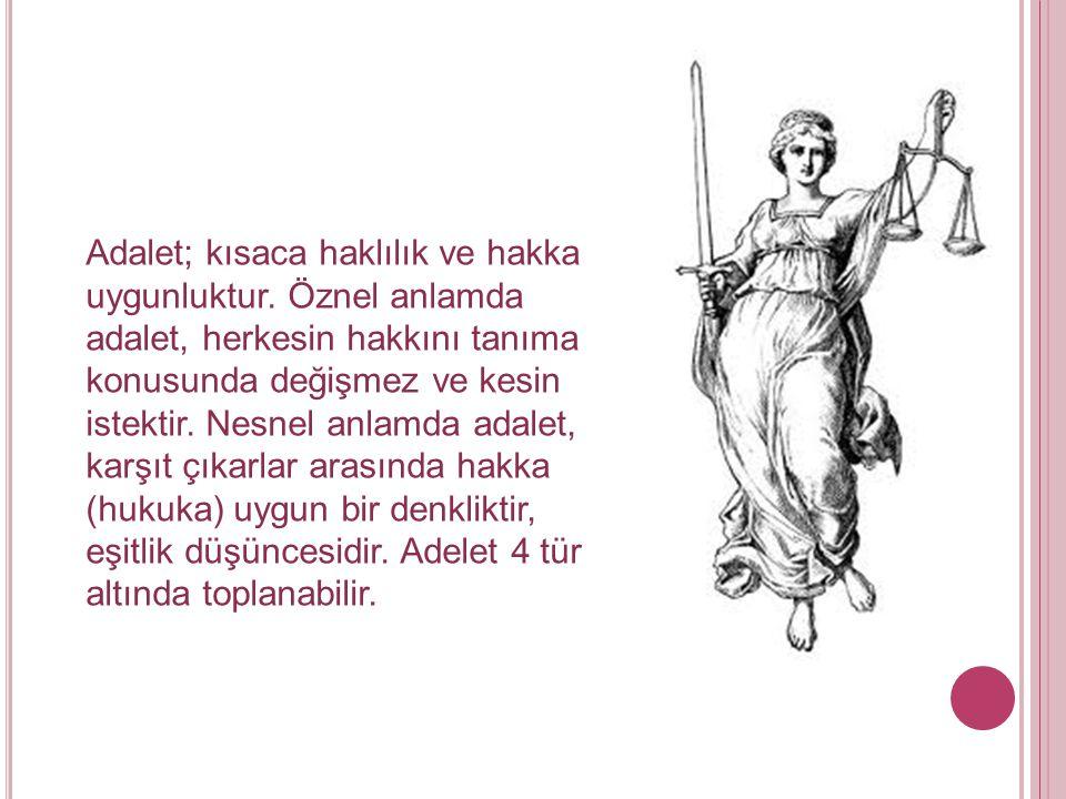 Adalet; kısaca haklılık ve hakka uygunluktur