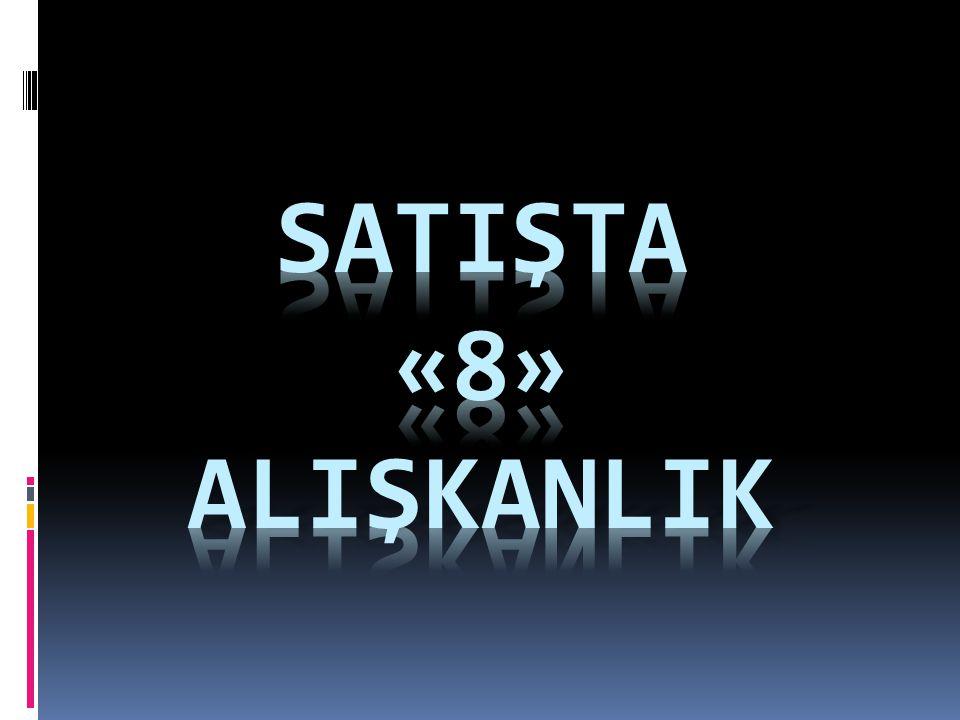 SATIŞTA «8» ALIŞKANLIK