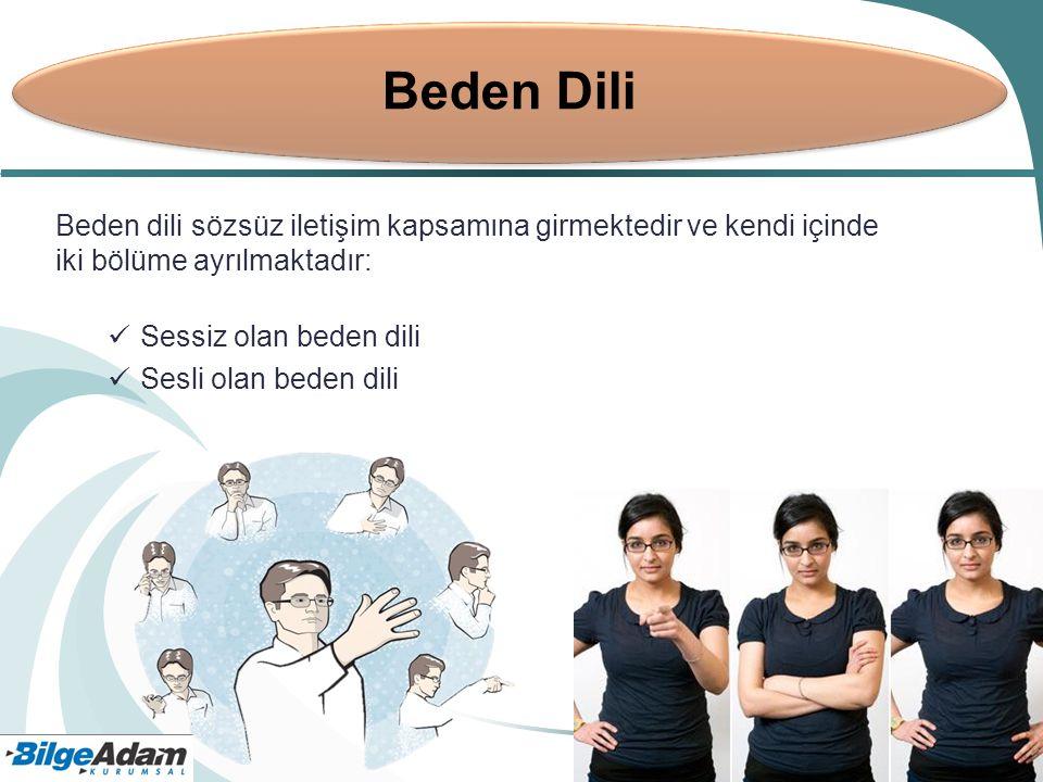 Beden Dili Beden dili sözsüz iletişim kapsamına girmektedir ve kendi içinde iki bölüme ayrılmaktadır:
