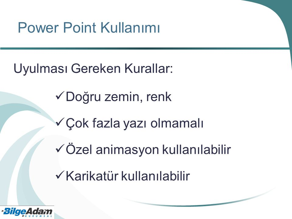 Power Point Kullanımı Uyulması Gereken Kurallar: Doğru zemin, renk