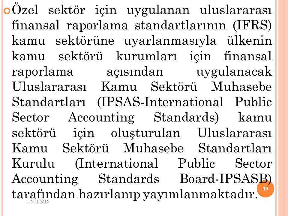 Özel sektör için uygulanan uluslararası finansal raporlama standartlarının (IFRS) kamu sektörüne uyarlanmasıyla ülkenin kamu sektörü kurumları için finansal raporlama açısından uygulanacak Uluslararası Kamu Sektörü Muhasebe Standartları (IPSAS-International Public Sector Accounting Standards) kamu sektörü için oluşturulan Uluslararası Kamu Sektörü Muhasebe Standartları Kurulu (International Public Sector Accounting Standards Board-IPSASB) tarafından hazırlanıp yayımlanmaktadır.