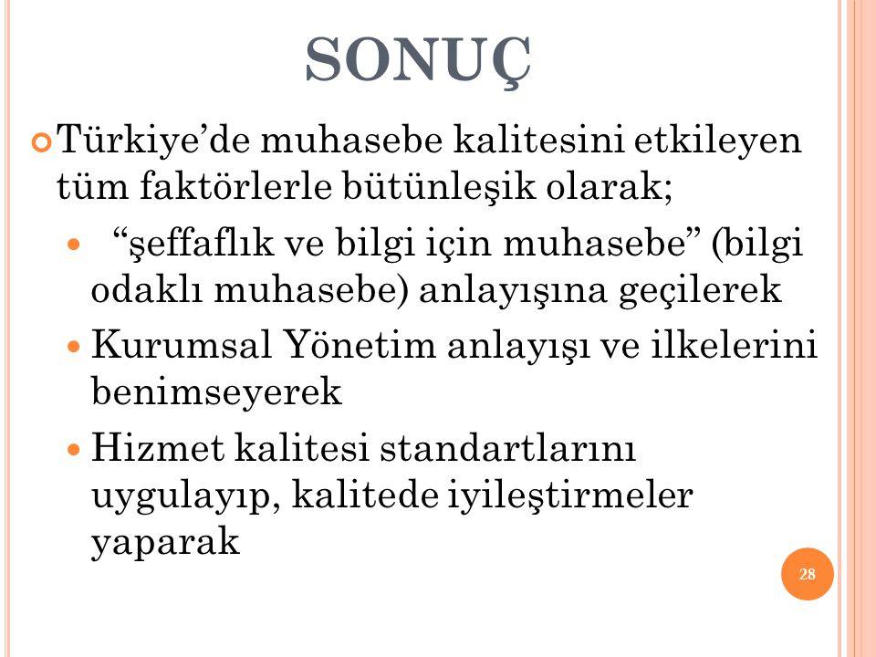 SONUÇ Türkiye'de muhasebe kalitesini etkileyen tüm faktörlerle bütünleşik olarak;