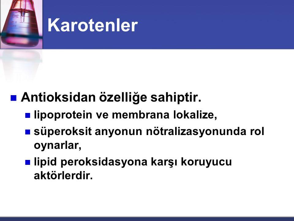 Karotenler Antioksidan özelliğe sahiptir.
