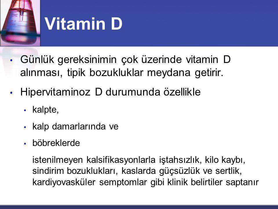 Vitamin D Günlük gereksinimin çok üzerinde vitamin D alınması, tipik bozukluklar meydana getirir. Hipervitaminoz D durumunda özellikle.