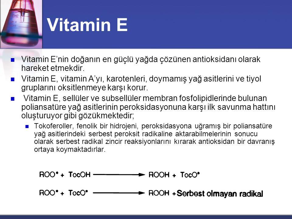 Vitamin E Vitamin E'nin doğanın en güçlü yağda çözünen antioksidanı olarak hareket etmekdir.
