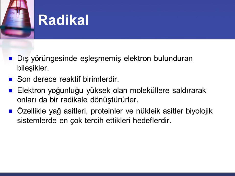 Radikal Dış yörüngesinde eşleşmemiş elektron bulunduran bileşikler.