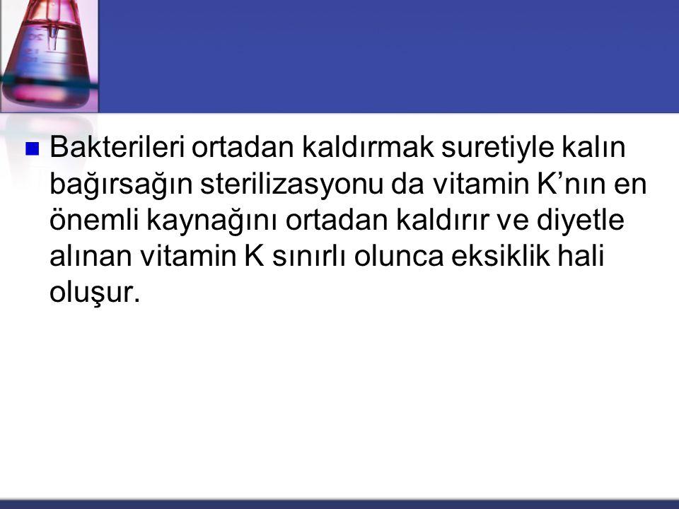 Bakterileri ortadan kaldırmak suretiyle kalın bağırsağın sterilizasyonu da vitamin K'nın en önemli kaynağını ortadan kaldırır ve diyetle alınan vitamin K sınırlı olunca eksiklik hali oluşur.