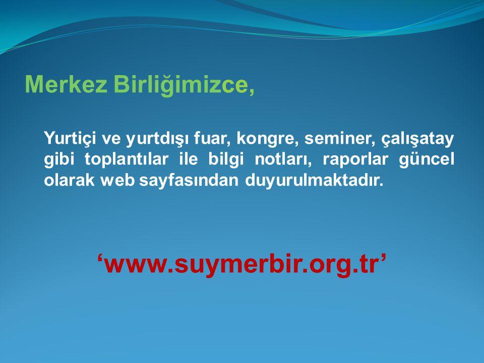'www.suymerbir.org.tr' Merkez Birliğimizce,