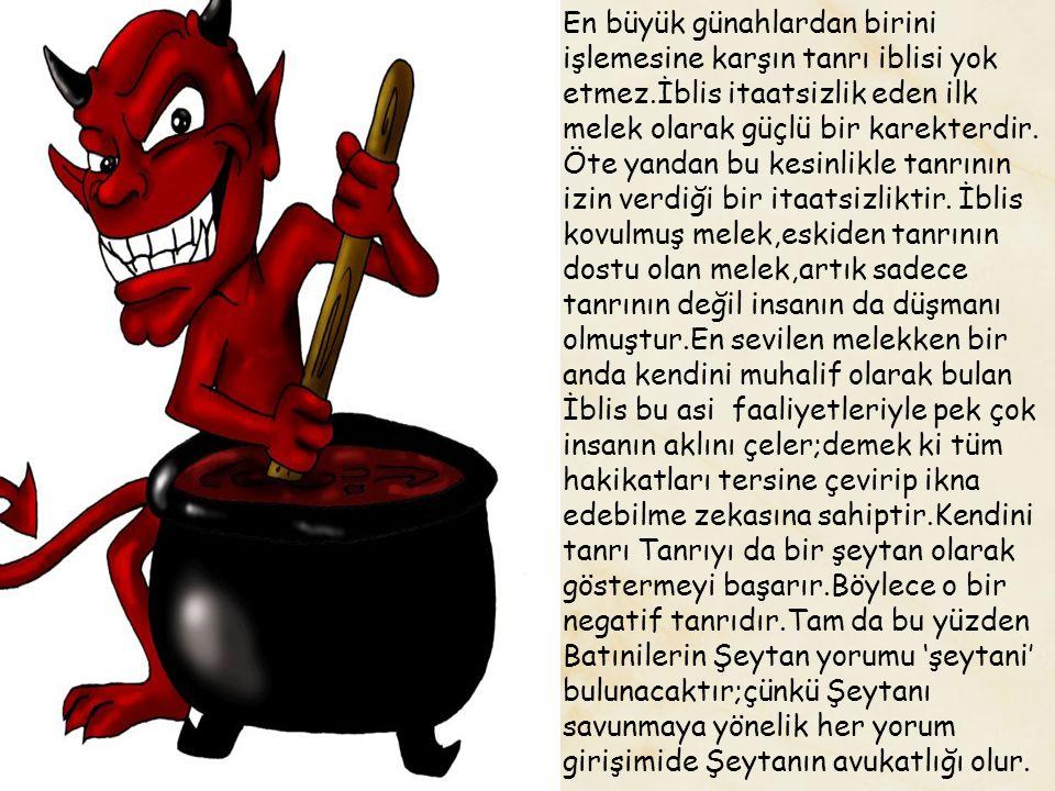 En büyük günahlardan birini işlemesine karşın tanrı iblisi yok etmez