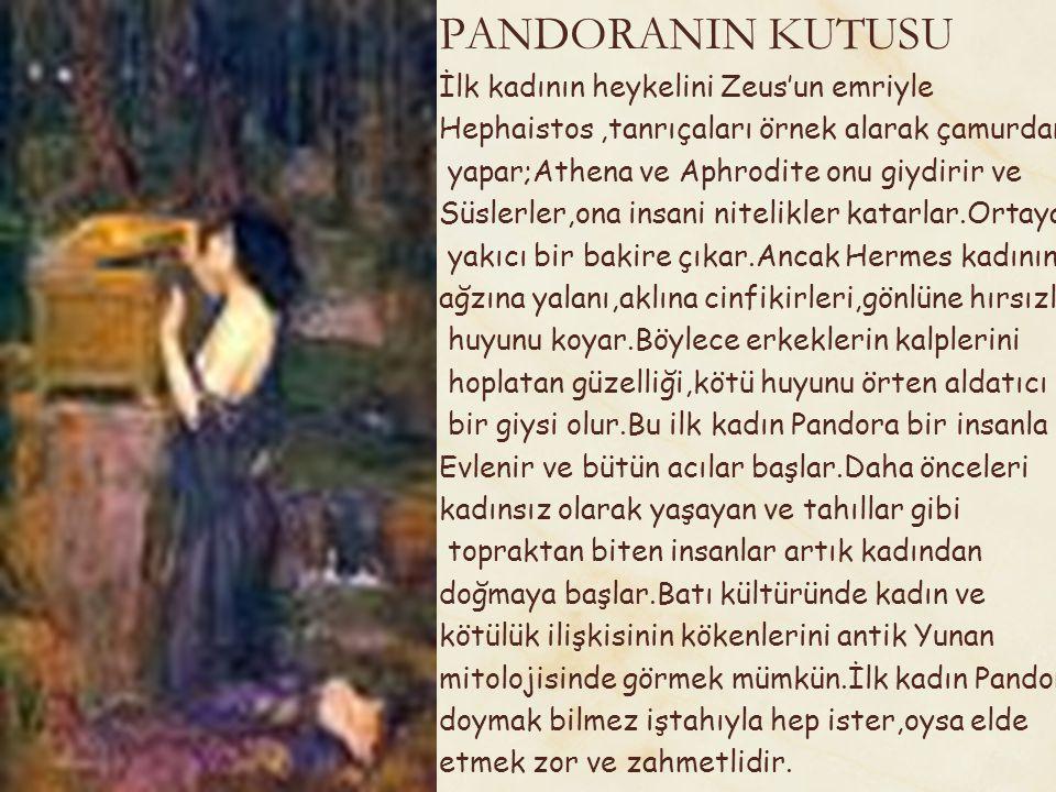 PANDORANIN KUTUSU İlk kadının heykelini Zeus'un emriyle