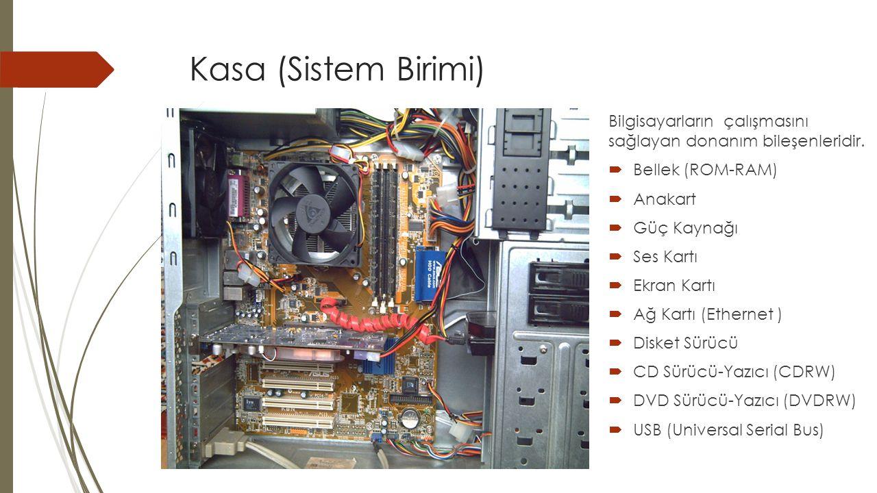 Kasa (Sistem Birimi) Bilgisayarların çalışmasını sağlayan donanım bileşenleridir. Bellek (ROM-RAM)