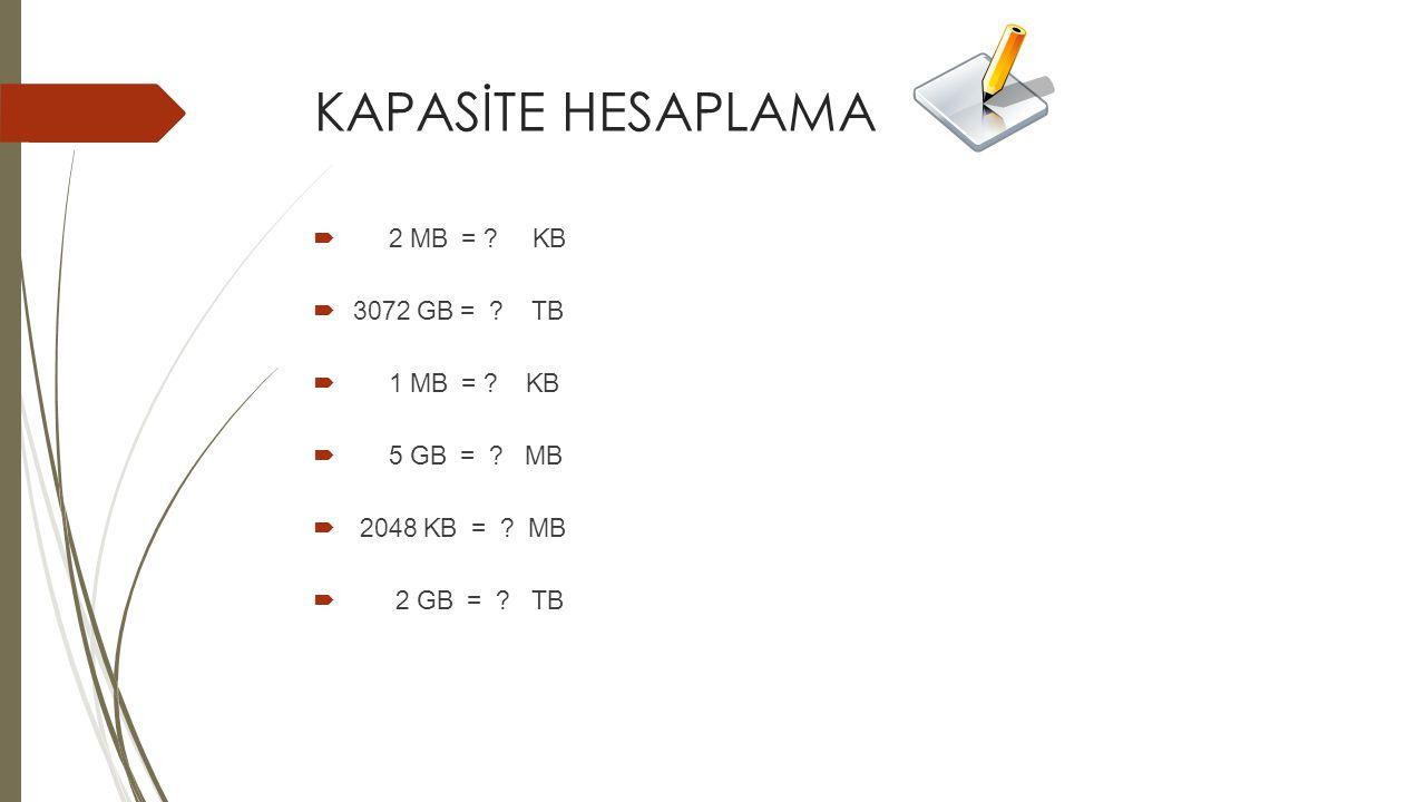 KAPASİTE HESAPLAMA 2 MB = KB 3072 GB = TB 1 MB = KB 5 GB = MB
