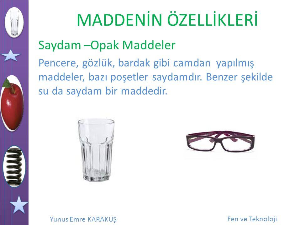 Saydam –Opak Maddeler Pencere, gözlük, bardak gibi camdan yapılmış maddeler, bazı poşetler saydamdır.