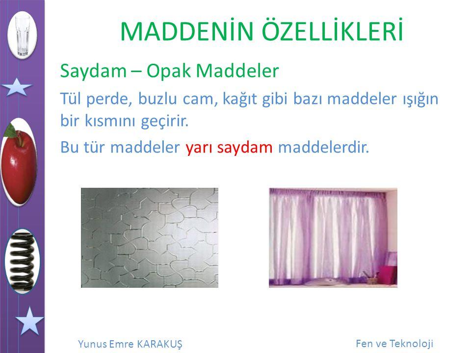 Saydam – Opak Maddeler Tül perde, buzlu cam, kağıt gibi bazı maddeler ışığın bir kısmını geçirir.