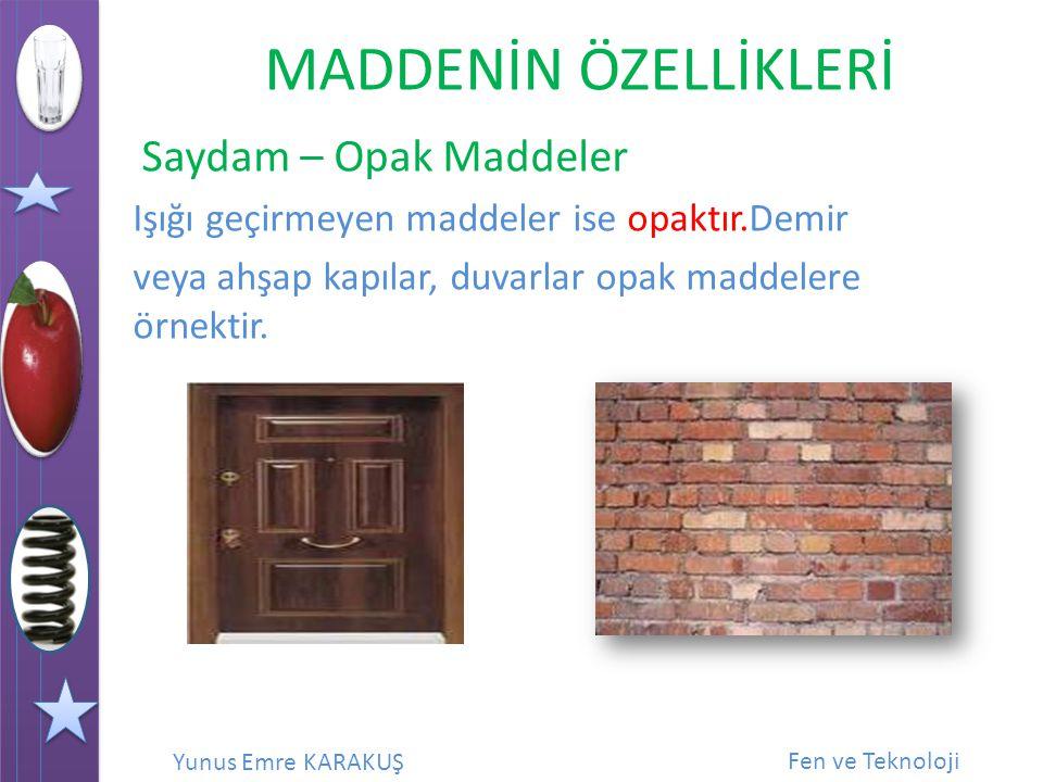 Saydam – Opak Maddeler Işığı geçirmeyen maddeler ise opaktır.Demir.