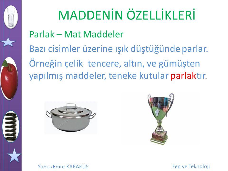 Parlak – Mat Maddeler Bazı cisimler üzerine ışık düştüğünde parlar.