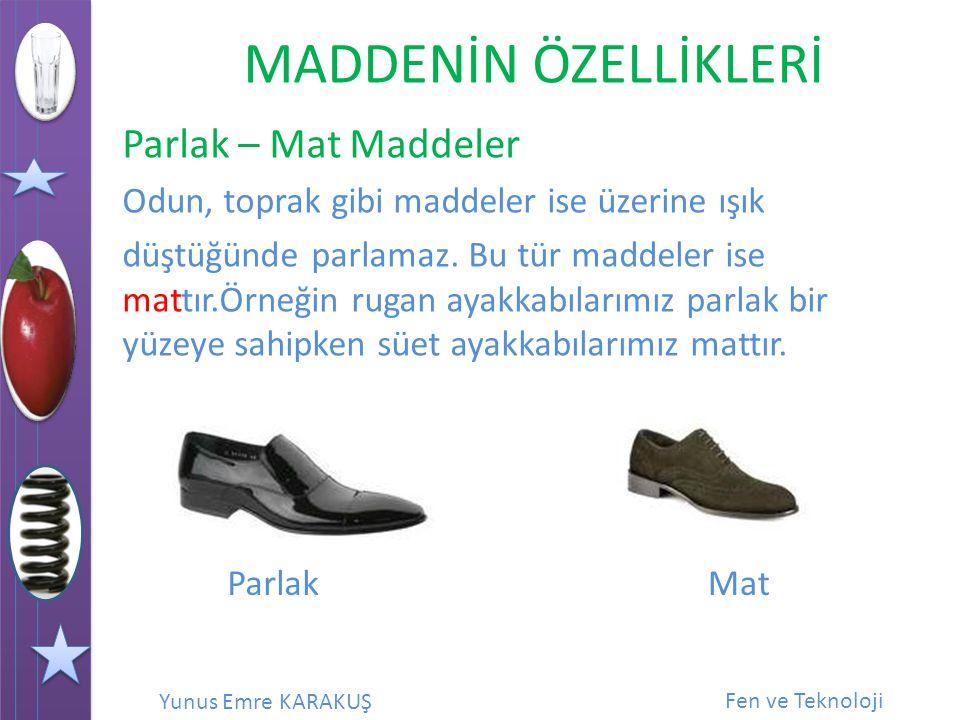 Parlak – Mat Maddeler Odun, toprak gibi maddeler ise üzerine ışık