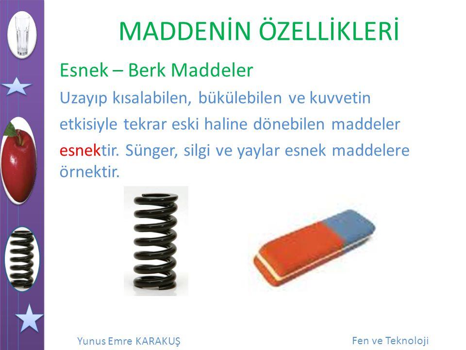 Esnek – Berk Maddeler Uzayıp kısalabilen, bükülebilen ve kuvvetin