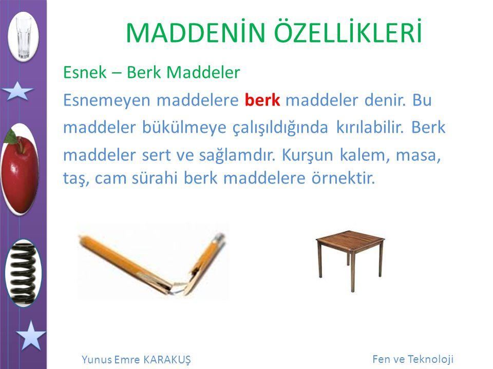 Esnek – Berk Maddeler Esnemeyen maddelere berk maddeler denir. Bu. maddeler bükülmeye çalışıldığında kırılabilir. Berk.