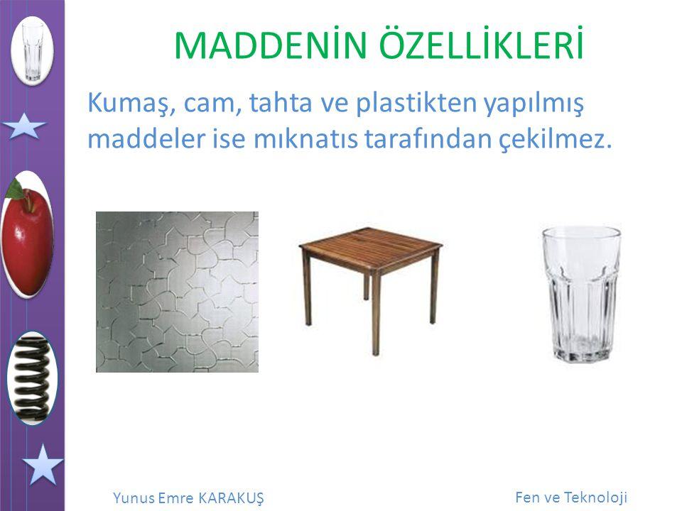 Kumaş, cam, tahta ve plastikten yapılmış maddeler ise mıknatıs tarafından çekilmez.