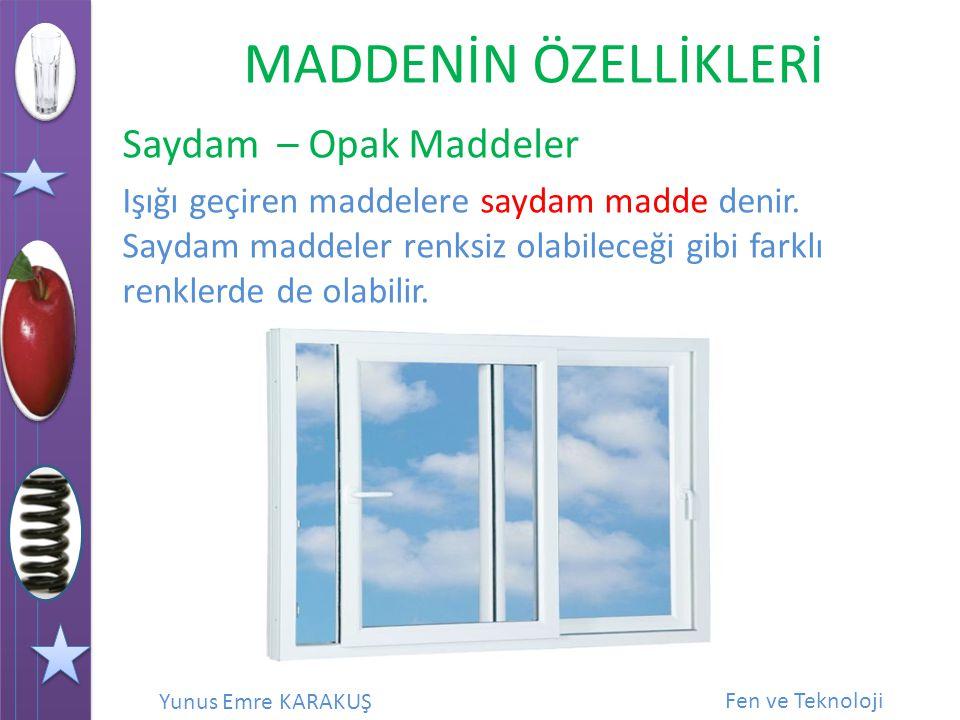 Saydam – Opak Maddeler Işığı geçiren maddelere saydam madde denir.