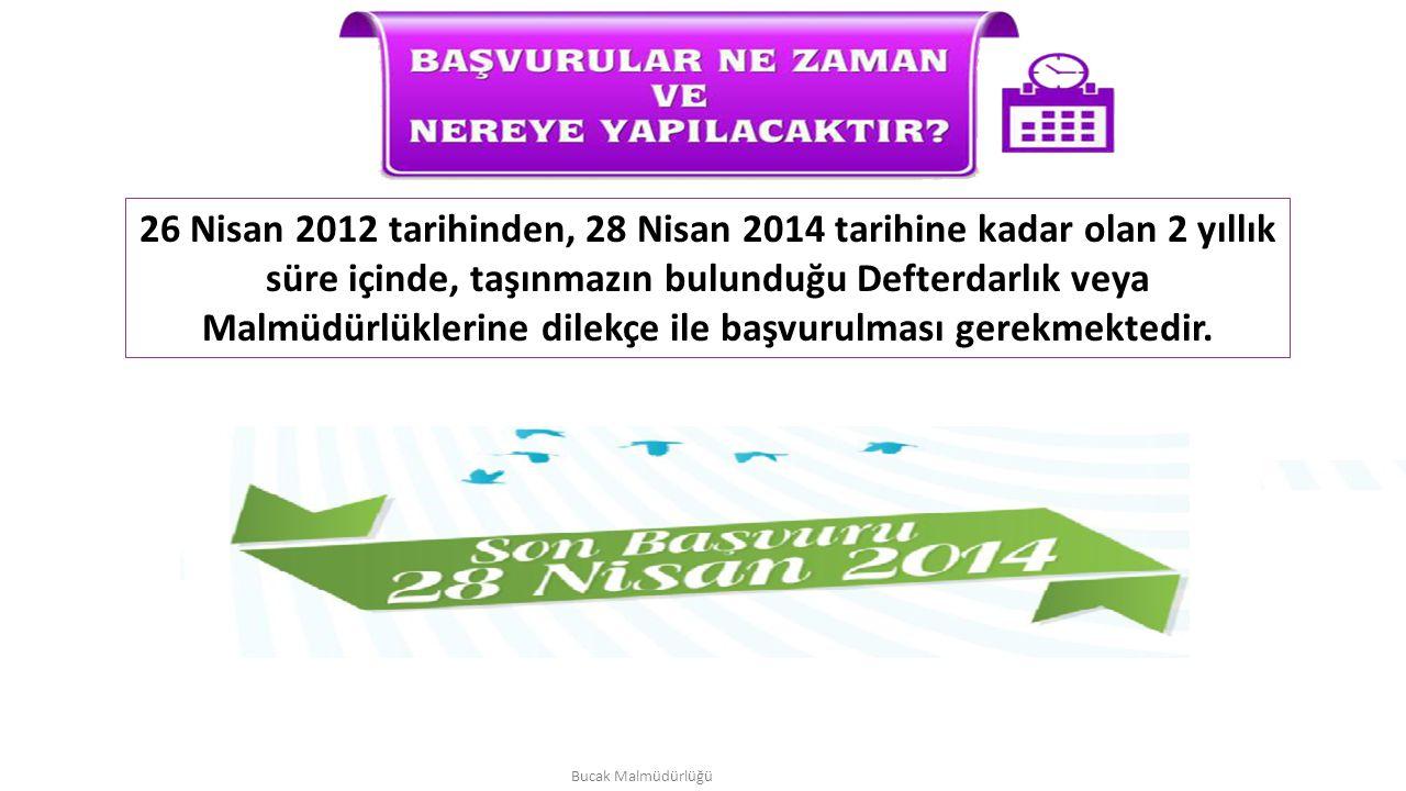 26 Nisan 2012 tarihinden, 28 Nisan 2014 tarihine kadar olan 2 yıllık süre içinde, taşınmazın bulunduğu Defterdarlık veya Malmüdürlüklerine dilekçe ile başvurulması gerekmektedir.