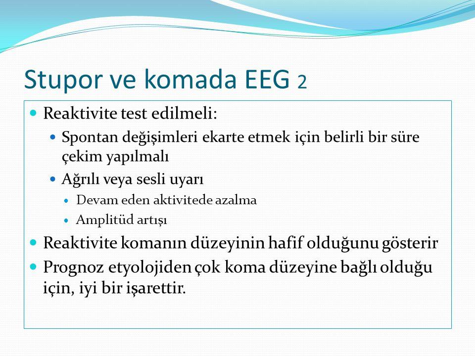 Stupor ve komada EEG 2 Reaktivite test edilmeli: