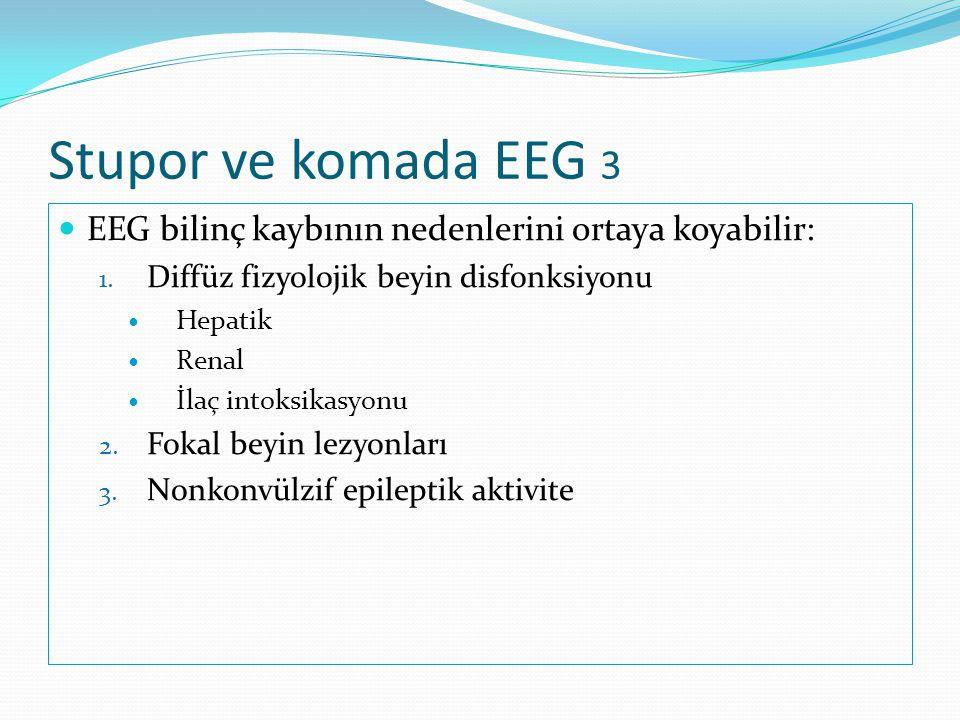Stupor ve komada EEG 3 EEG bilinç kaybının nedenlerini ortaya koyabilir: Diffüz fizyolojik beyin disfonksiyonu.