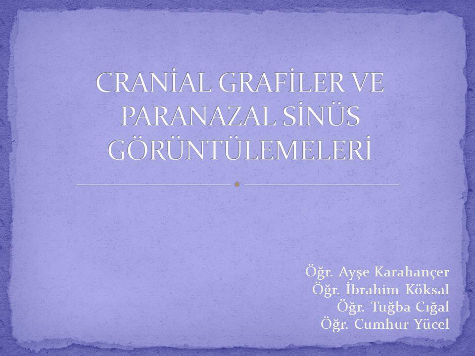 CRANİAL GRAFİLER VE PARANAZAL SİNÜS GÖRÜNTÜLEMELERİ
