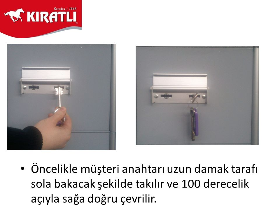 Öncelikle müşteri anahtarı uzun damak tarafı sola bakacak şekilde takılır ve 100 derecelik açıyla sağa doğru çevrilir.