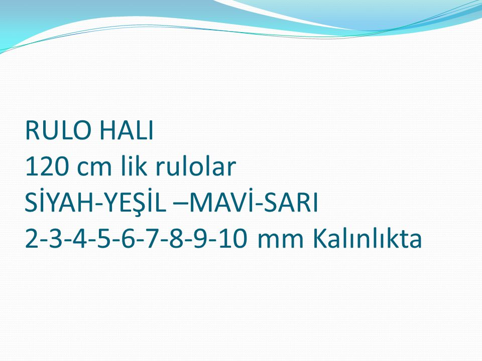 RULO HALI 120 cm lik rulolar SİYAH-YEŞİL –MAVİ-SARI 2-3-4-5-6-7-8-9-10 mm Kalınlıkta
