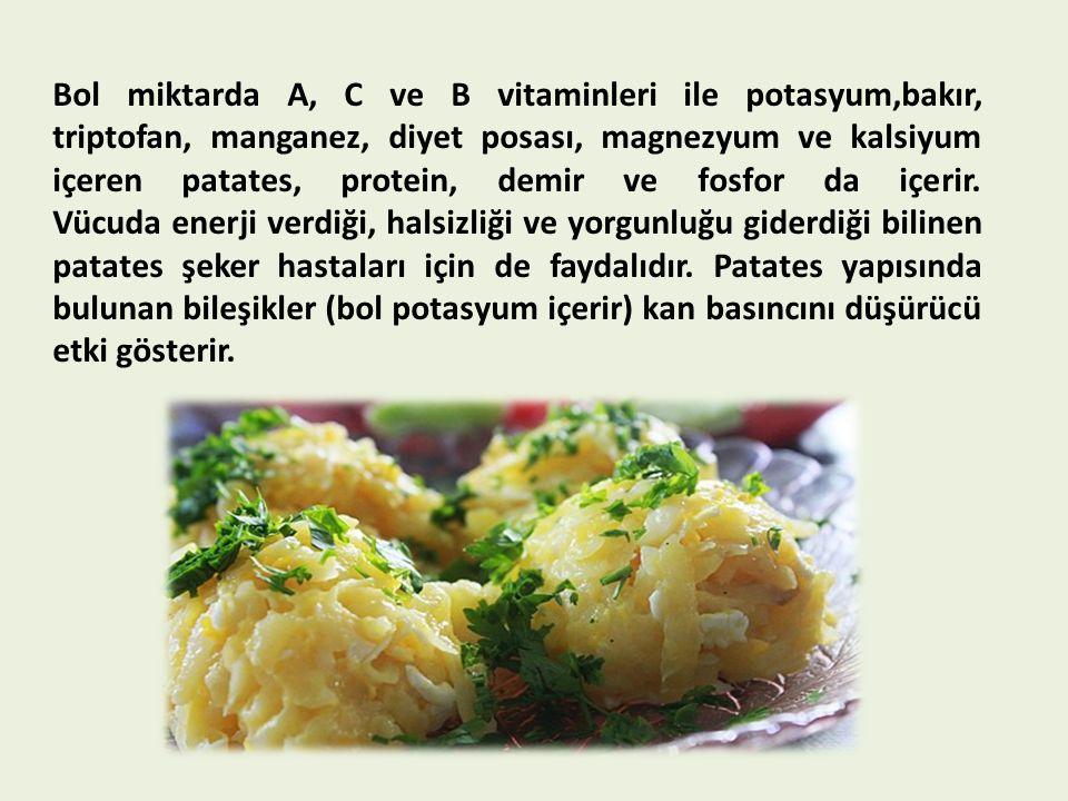 Bol miktarda A, C ve B vitaminleri ile potasyum,bakır, triptofan, manganez, diyet posası, magnezyum ve kalsiyum içeren patates, protein, demir ve fosfor da içerir.