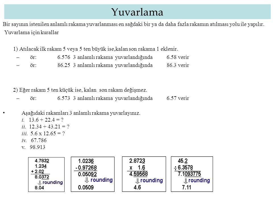 Yuvarlama Bir sayının istenilen anlamlı rakama yuvarlanması en sağdaki bir ya da daha fazla rakamın atılması yolu ile yapılır.