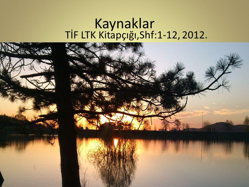 Kaynaklar TİF LTK Kitapçığı,Shf:1-12, 2012.