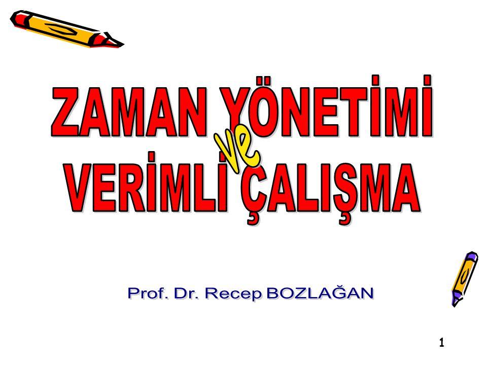 ZAMAN YÖNETİMİ ve VERİMLİ ÇALIŞMA Prof. Dr. Recep BOZLAĞAN